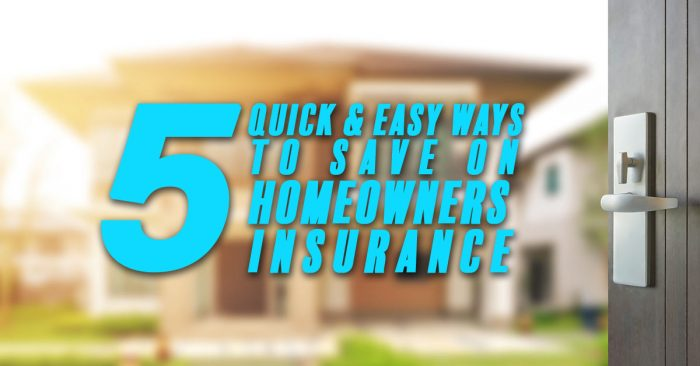 Five Quick & Easy Ways to Save on Homeowners Insurance ...