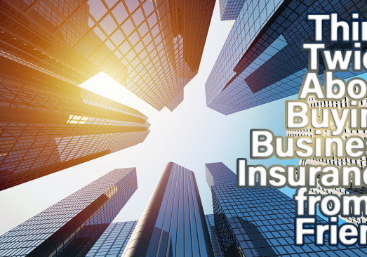 Think Twice About Buying Business Insurance from a Friend_
